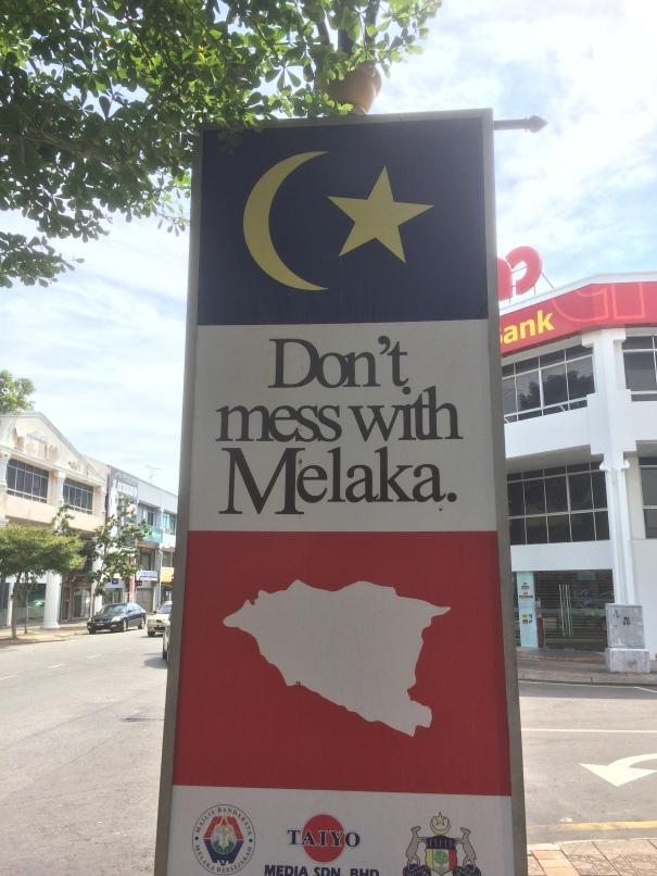 Don't Mess with Melaka.